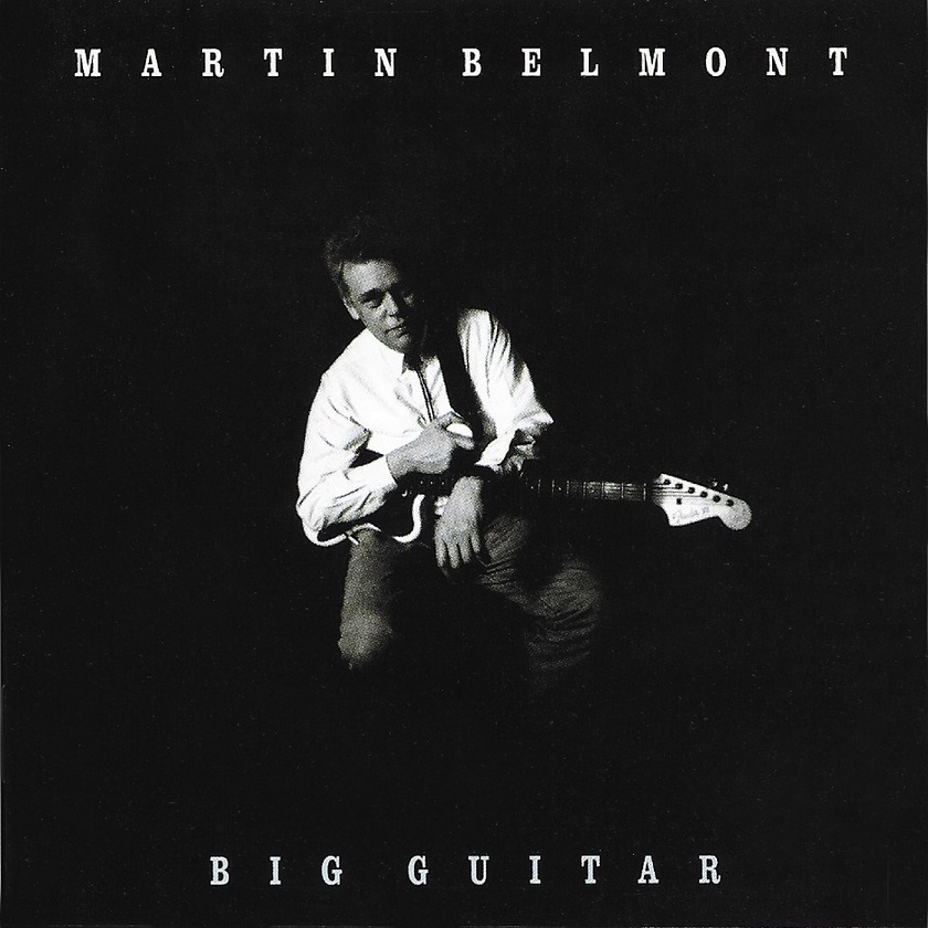 MARTIN BELMONT'S RE-RELEASED BIG GUITAR DISC IS BIGGER THAN BEFORE