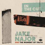 Jake Najor Cuts An Album, In the Cut